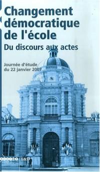 Les cahiers d'Education & Devenir, N° Hors-série : Changement démocratique de l'école : du discours aux actes : Journée d'étude du 22 janvier 2007