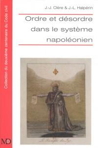 Ordre et désordre dans le système napoléonien, recueil de texte sous la direction de Jean-Jacques CLÈRE et Jean-Louis HALPÉRIN