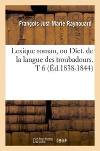 Lexique Roman  T 6  ed 1838 1844