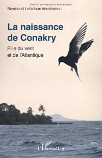 La naissance de Conakry: Fille Du Vent Et De L'atlantique