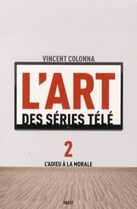 L'art des séries télé : Tome 2, L'adieu à la morale