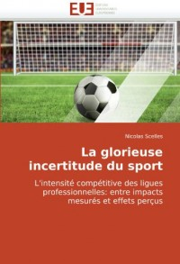 La glorieuse incertitude du sport: L'intensité compétitive des ligues professionnelles: entre impacts mesurés et effets perçus