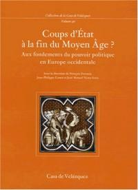 Coups d'État à la fin du Moyen Âge ? Aux fondements du pouvoir politique en Europe Occidentale