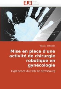 Mise en place d'une activité de chirurgie robotique en gynécologie: Expérience du CHU de Strasbourg