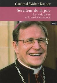 Serviteur de la joie : La vie de prêtre et le service sacerdotal