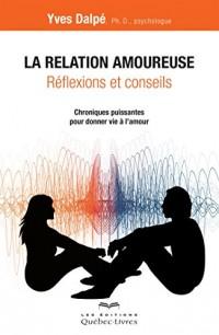 La Relation Amoureuse : Reflexions et Conseils