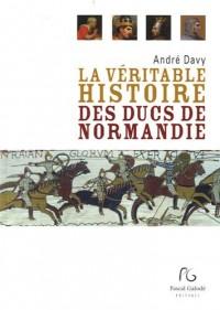 La Véritable Histoire des Ducs de Normandie