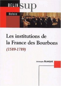 Les institutions de la France des Bourbons (1589-1789)