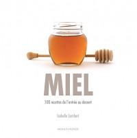 Miel : 100 recettes de l'entrée au dessert