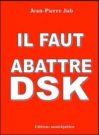 Il faut abattre DSK