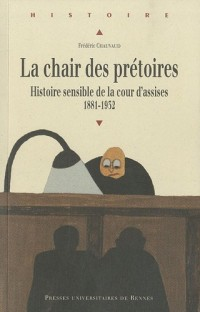 La chair des prétoires : Histoire sensible de la cour d'assises 1881-1932
