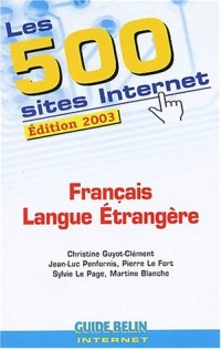 Les 500 sites Internet Français Langue Etrangère. Edition 2003