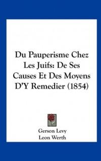 Du Pauperisme Chez Les Juifs: de Ses Causes Et Des Moyens D'y Remedier (1854)