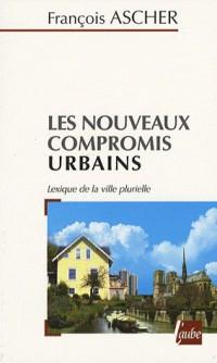 Le nouveau compromis urbain : Lexique de la ville plurielle