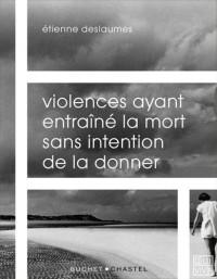 VIOLENCES AYANT ENTRAINÉ LA MORT SANS INTENTION DE LA DONNER