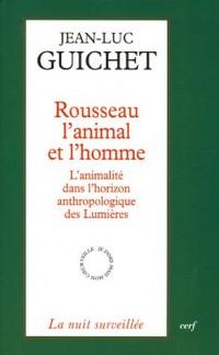 Rousseau l'animal et l'homme : L'animalité dans l'horizon anthropologique des Lumières