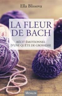 La Fleur de Bach. Récit émotionnel d'une quête de grossesse