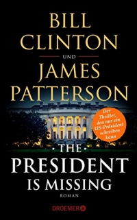 The President Is Missing: Roman (dt. Ausgabe)