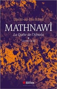 Mathnawi la Quete de l Absolu T1