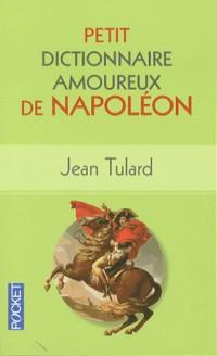Petit Dictionnaire amoureux de Napoléon