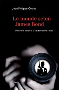 Le monde selon James Bond - Portraits secrets d'un monstre sacré