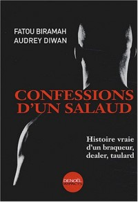 Confessions d'un salaud : Histoire vraie d'un braqueur,dealer,taulard