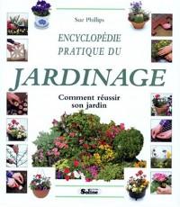 Encyclopédie pratique du jardinage : Comment réussir son jardin