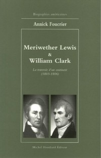Meriwether Lewis et William Clark : La traversée d'un continent 1803-1806