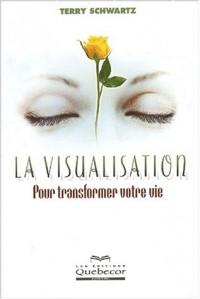 La visualisation : Pour transformer votre vie