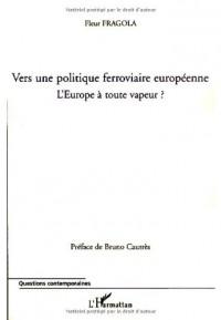 Vers une Politique Ferroviaire Europeenne? l'Europe a Toute Vapeur