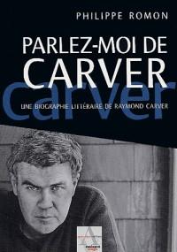 Parlez-moi de Carver : Un biographie littéraire de Raymond Carver