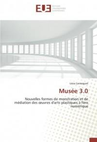 Musée 3.0: Nouvelles formes de monstration et de médiation des œuvres d'arts plastiques à l'ère numérique
