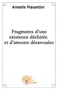 Fragments d'une existence déchirée et d'amours désavouées