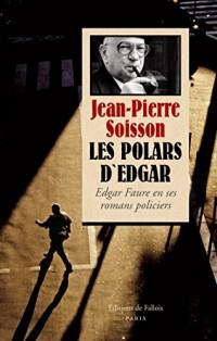Les Polars d'Edgar. Edgar Faure en ses romans