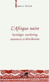 L'Afrique noire : Sociologie, marketing, commerce et distribution