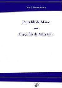 J Sus Fils de Marie Ou Hiy a Fils de Maryam ?