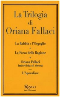 La trilogia: La rabbia e l'orgoglio-La forza della ragione-Oriana Fallaci intervista sé stessa-L'apocalisse