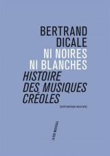 Ni noires ni blanches : histoire des musiques créoles [Poche]