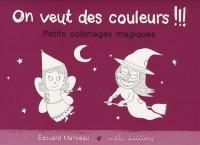 On veut des couleurs !!! : Petits coloriages magiques