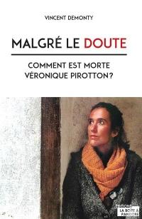Malgré le doute - comment est morte Véronique Pirotton ?