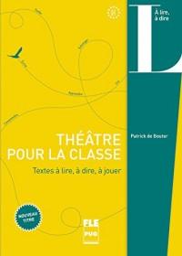 Théâtre pour la classe : Textes à lire, à dire, à écrire
