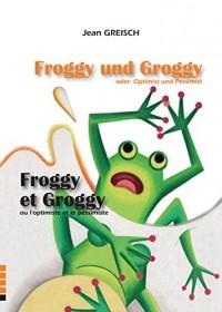 Froggy et Groggy - Ou l'Optimiste et le Pessimiste/ Froggy Und Groggy - Der Optimist Und Pessimist