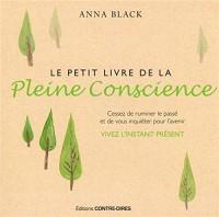 Le petit livre de la pleine conscience : Cessez de ruminer le passé et de vous inquiéter pour l'avenir, vivez l'instant présent
