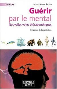 Guérir par le mental : Nouvelles voies thérapeutiques