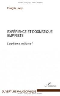 Expérience et dogmatique empiriste : L'expérience multiforme Tome 1