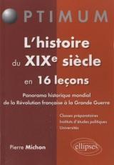 Histoire du XIXe Siècle en 16 Leçons Panorama Historique Mondial de la Révolution Française à la Grande Guerre