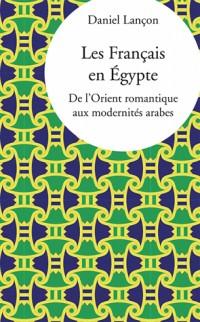 Français en Egypte de l Orient Romantique aux Modernites Arabes