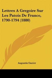 Lettres Agregoire Sur Les Patois de France, 1790-1794 (1880)