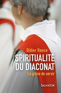 Spiritualité du diaconat. La grâce de servir