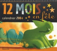 Calendrier 2004 : 12 mois en fête